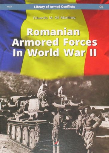 Romanian Armored Forces in World War II, by Eduardo M. Gil Martinez